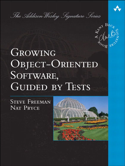 Growing Object-Oriented Software, Guided by Tests by Steve Freeman and Nat Pryce
