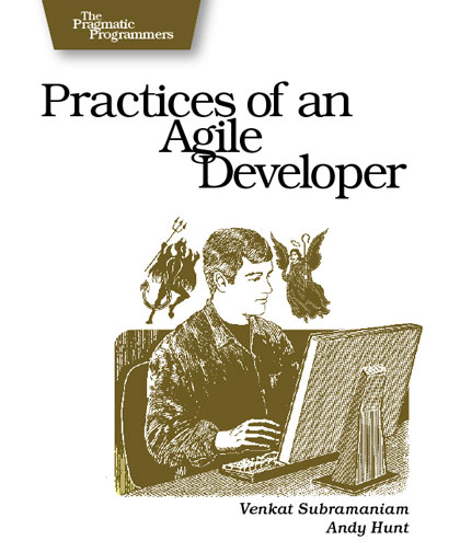 Practices of an Agile Developer by Venkat Subramaniam and Andy Hunt