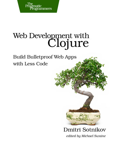 Web Development with Clojure by Dmitri Sotnikov